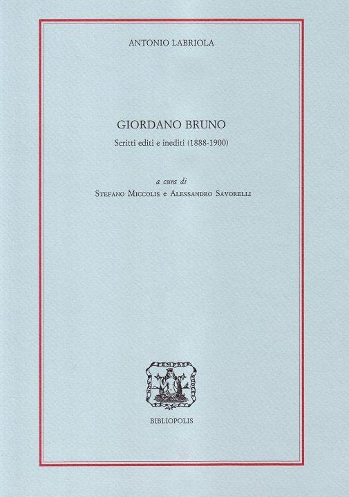Giordano Bruno. Scritti editi e inediti (1888-1900)