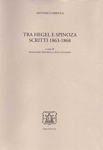 Tra Hegel e Spinoza. Scritti 1863-1868