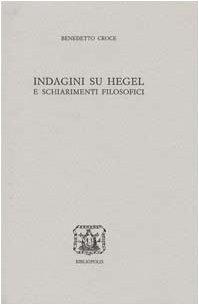 Indagini su Hegel e schiarimenti filosofici