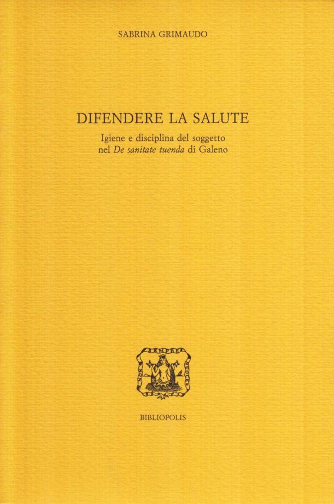 """Difendere la salute. Igiene e disciplina del soggetto nel """"De sanitate tuenda"""" di Galeno"""