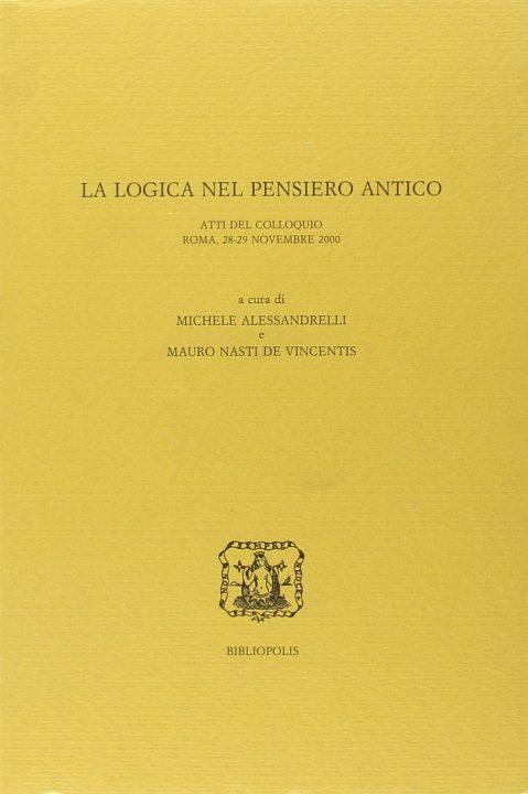 La logica nel pensiero antico. Atti del Colloquio, Roma 28-29 novembre 2000