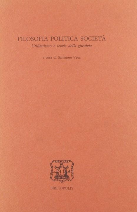 Filosofia, politica, società. Utilitarismo e teoria della giustizia