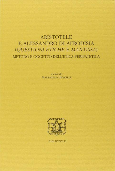 Aristotele e Alessandro di Afrodisia (Questioni Etiche e Mantissa). Metodo e oggetto dell'etica peripatetic