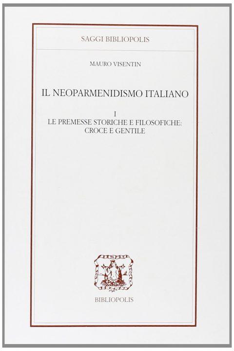 Il neoparmenidismo italiano. Le premesse storiche e filosofiche. Croce e Gentile